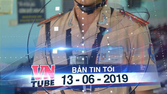 Bản tin VnTube tối 13-06-2019: CSGT sẽ được gắn camera trước ngực khi xử lý vi phạm
