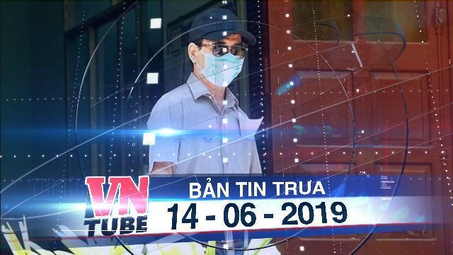 Bản tin VnTube trưa 14-06-2019: Bị cáo Nguyễn Hữu Linh sẽ được xử kín
