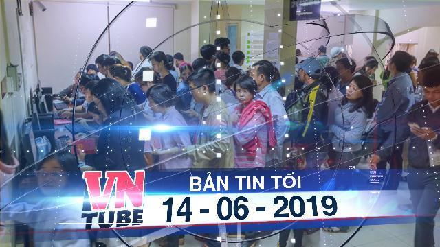 Bản tin VnTube tối 14-06-2019: Hàng nghìn người xếp hàng chờ làm hộ chiếu ở TP HCM