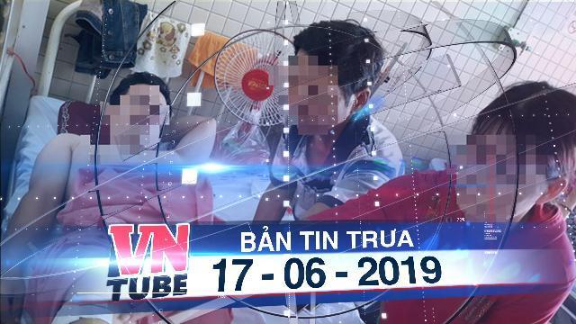 Bản tin VnTube trưa 17-06-2019: Bệnh nhân gãy đốt sống ngực, bệnh viện khoan nhầm cẳng chân