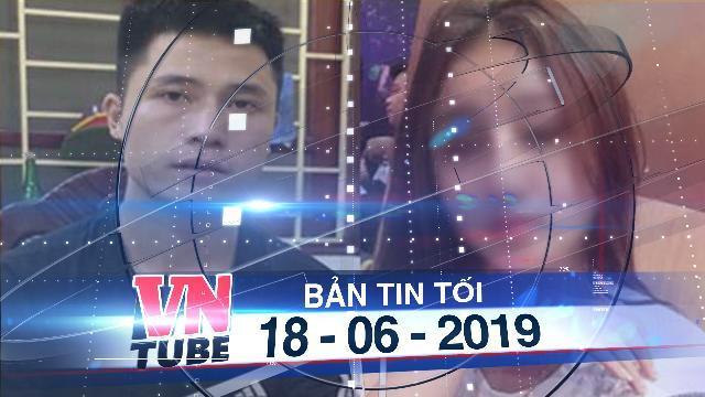 Bản tin VnTube tối 18-06-2019: Nghi án nam thanh niên sát hại bạn gái 19 tuổi tại phòng trọ