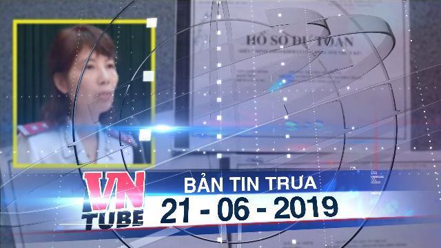 Bản tin VnTube trưa 21-06-2019: Bác bỏ thông tin không còn hồ sơ cho đoàn thanh tra tại Vĩnh Phúc