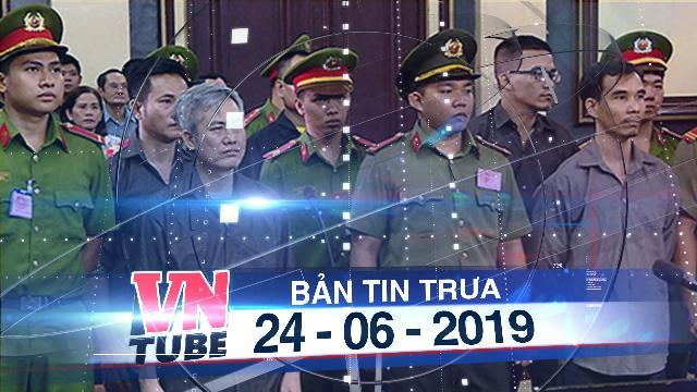 Bản tin VnTube trưa 24-06-2019: TP.HCM xét xử nhóm người âm mưu lật đổ chính quyền
