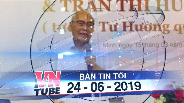 Bản tin VnTube tối 24-06-2019: Khởi tố vụ án chồng bà Tư Hường tố con trai chiếm đoạt 30.000 tỉ