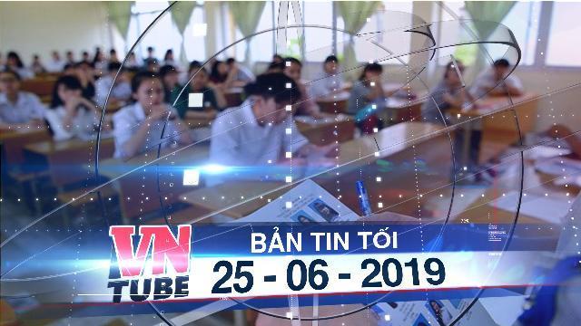 Bản tin VnTube tối 25-06-2019: Đình chỉ thí sinh và giám thị vụ 'lọt đề' ngữ văn lên mạng