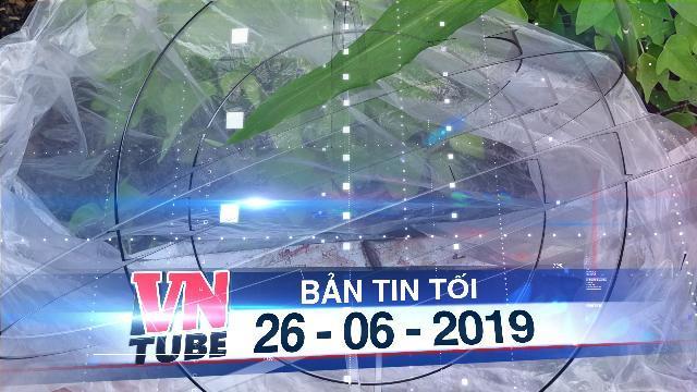 Bản tin VnTube tối 26-06-2019: Ba người trong một gia đình ở Tây Ninh bị đâm, một người tử vong