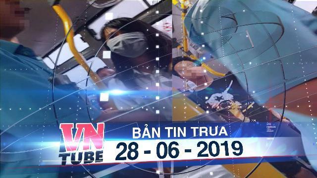 Bản tin VnTube trưa 28-06-2019: Phạt hành chính nam thanh niên thủ dâm trên xe buýt 200.000 đồng