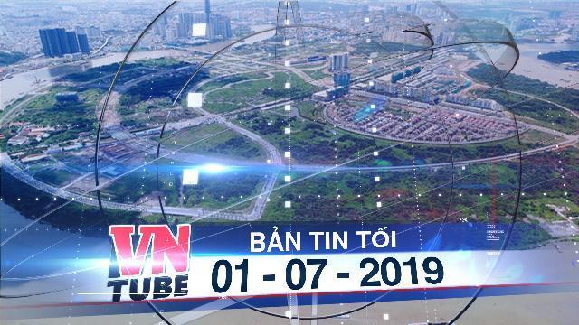 Bản tin VnTube tối 01-07-2019: Lấy ý kiến về việc xây dựng Quảng trường Hồ Chí Minh tại Thủ Thiêm