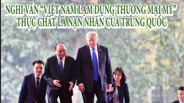 """Nghi vấn """"Việt Nam lạm dụng thương mại Mỹ"""" thực chất là nạn nhân của Trung Quốc"""