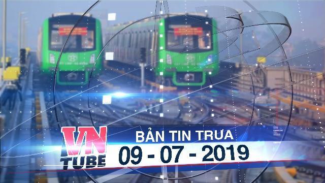 Bản tin VnTube trưa 09-07-2019: Vay 98 triệu USD để vận hành đường sắt Cát Linh - Hà Đông