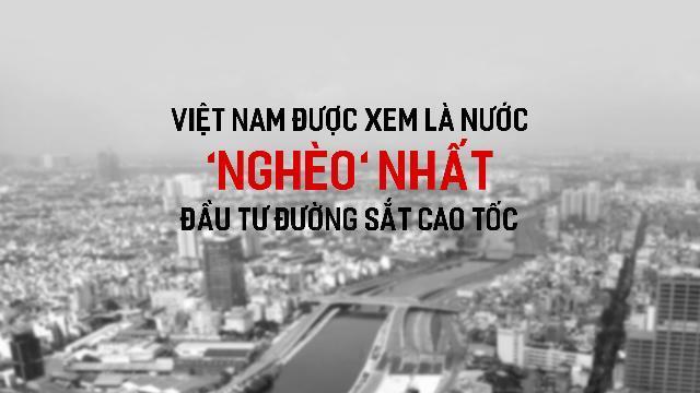 Việt Nam được xem là nước 'nghèo' nhất đầu tư đường sắt cao tốc