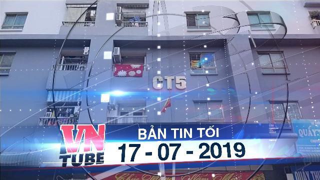 Bản tin VnTube tối 17-07-2019: Hà Nội thu hồi hàng ngàn sổ đỏ của dự án Mường Thanh