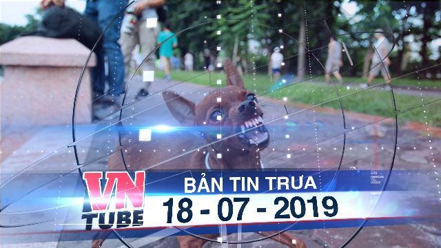Bản tin VnTube trưa 18-07-2019: Đắk Lắk: Bé 10 tuổi bị chó dại cắn chết