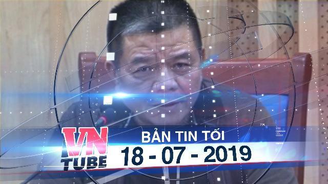 Bản tin VnTube tối 18-07-2019: Cựu chủ tịch BIDV Trần Bắc Hà tử vong