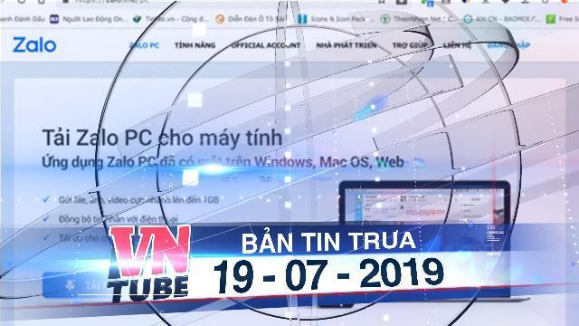 Bản tin VnTube trưa 19-07-2019: Yêu cầu thu hồi tên miền Zalo vì hoạt động mạng xã hội không phép