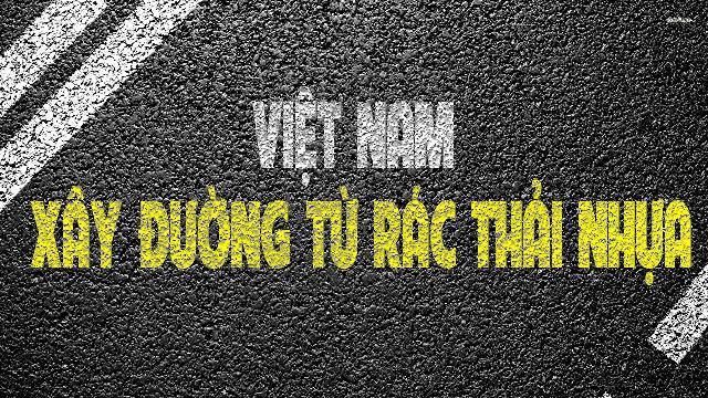 Việt Nam xây đường từ rác thải nhựa