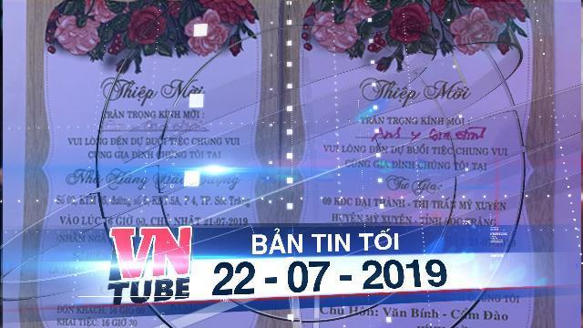 Bản tin VnTube tối 22-07-2019: Trưởng đoàn đại biểu Quốc hội tổ chức tiệc cưới cho con 3 ngày liền