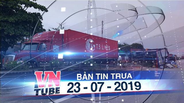 Bản tin VnTube trưa 23-07-2019: 3 vụ tai nạn liên tiếp trên Quốc lộ 5, 7 người thiệt mạng