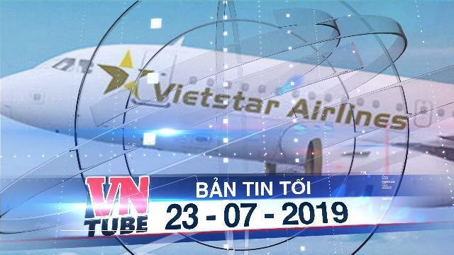 Bản tin VnTube tối 23-07-2019: Hãng hàng không Vietstar Airlines được cấp phép bay