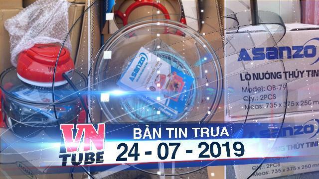 Bản tin VnTube trưa 24-07-2019: Khởi tố vụ nhập đồ điện tử hiệu Asanzo từ Trung Quốc