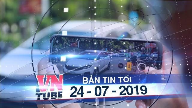 Bản tin VnTube tối 24-07-2019: CSGT sẽ phạt nguội từ hình ảnh của dân