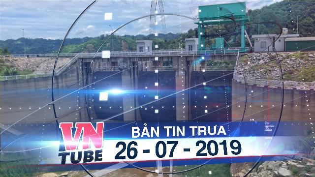 Bản tin VnTube trưa 26-07-2019: Nhiều thủy điện cạn nước, điện thiếu hụt hơn 3,38 tỉ kWh