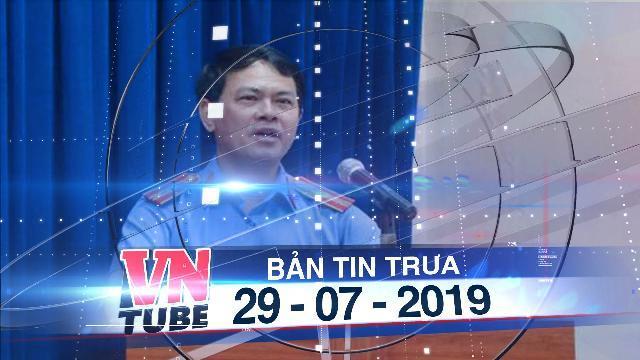 Bản tin VnTube trưa 29-07-2019: Truy tố Nguyễn Hữu Linh dâm ô