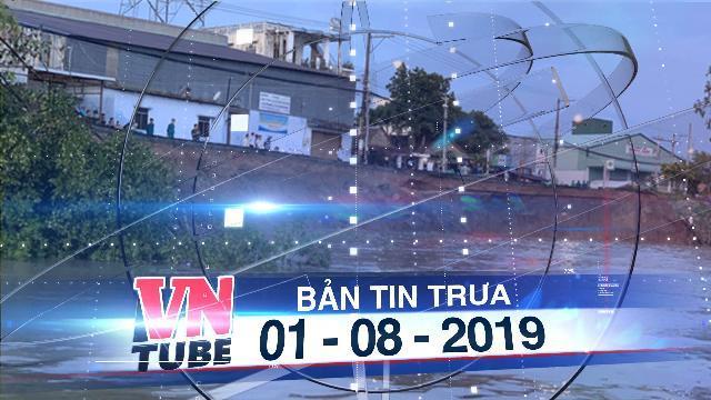 Bản tin VnTube trưa 01-08-2019: Gần 80m quốc lộ 91 đổ sụp xuống sông Hậu