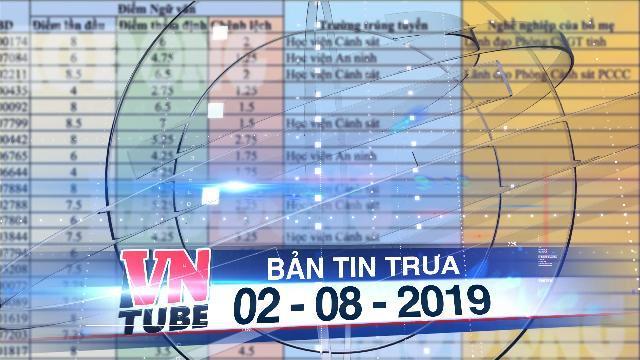 Bản tin VnTube trưa 02-08-2019: Hòa Bình lần đầu công khai 5 lãnh đạo có con được nâng điểm