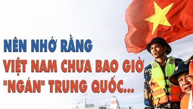 """NÊN NHỚ RẰNG VIỆT NAM CHƯA BAO GIỜ """"NGÁN"""" TRUNG QUỐC…"""