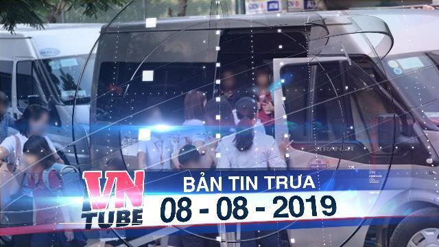 Bản tin VnTube trưa 08-08-2019: Tổng rà soát xe đưa đón sau vụ bé lớp 1 Trường Gateway tử vong