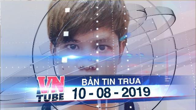 Bản tin VnTube trưa 10-08-2019: Tạm giữ hình sự nhân viên nhà nghỉ quay lén, tống tiền nữ khách trọ