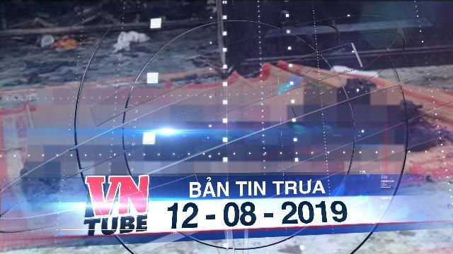 Bản tin VnTube trưa 12-08-2019: Bắt tại trận người đàn ông đang khỏa thân giao cấu với bé gái 13 tuổi