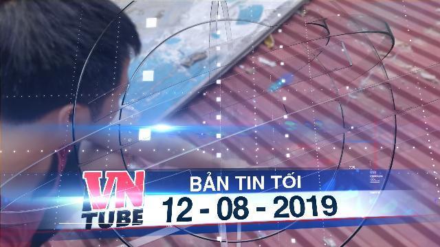 Bản tin VnTube tối 12-08-2019: Trộm dỡ mái tôn đột nhập tiệm vàng lấy 1,8 tỉ