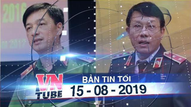 Bản tin VnTube tối 15-08-2019: Bộ công an có 2 thứ trưởng mới
