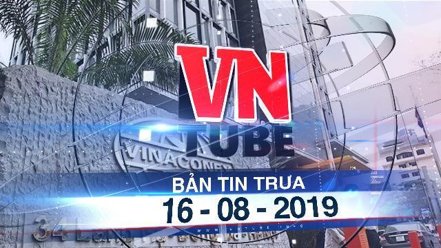 Bản tin VnTube trưa 16-08-2019: Phó giám đốc Sở rơi từ tầng 27 chung cư xuống đất tử vong