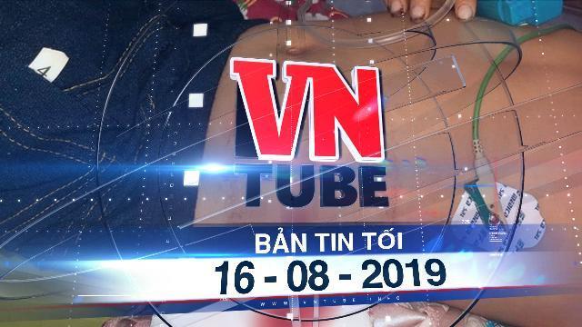 Bản tin VnTube tối 16-08-2019: Ông nội lấy kim chỉ vá áo khâu vết thương cho cháu bị thủng bụng