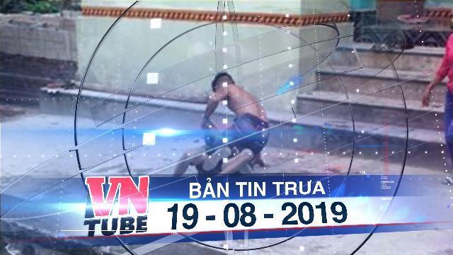 Bản tin VnTube trưa 19-08-2019: Con đánh bố tử vong, gia đình khai báo bị tai nạn