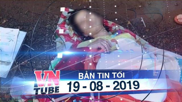 Bản tin VnTube tối 19-08-2019: Sản phụ sắp sinh bị tài xế bỏ rơi bên đường, cháu bé tử vong