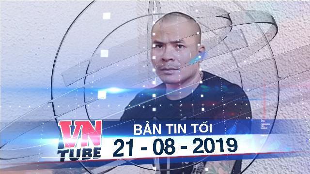Bản tin VnTube tối 21-08-2019: Khởi tố, tạm giam 'trùm đòi nợ thuê' Quang 'Rambo' và đồng bọn