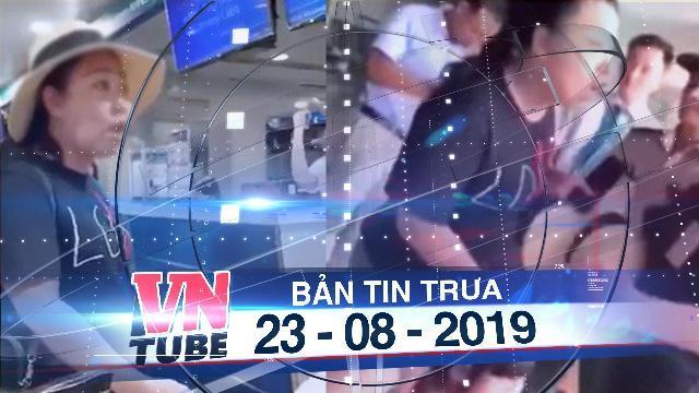 Bản tin VnTube trưa 23-08-2019: Đề xuất tạm đình chỉ công tác nữ công an chửi nhân viên sân bay