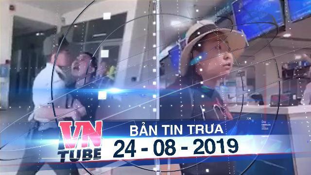 """Bản tin VnTube trưa 24-08-2019: Cấm bay 1 năm nữ công an """"mạt sát"""" nhân viên sân bay"""
