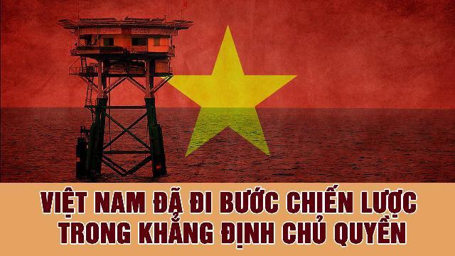 Việt Nam đã đi bước chiến lược trong khẳng định chủ quyền
