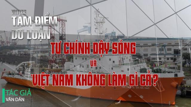 Tư Chính dậy sóng và 'Việt Nam không làm gì cả' ?