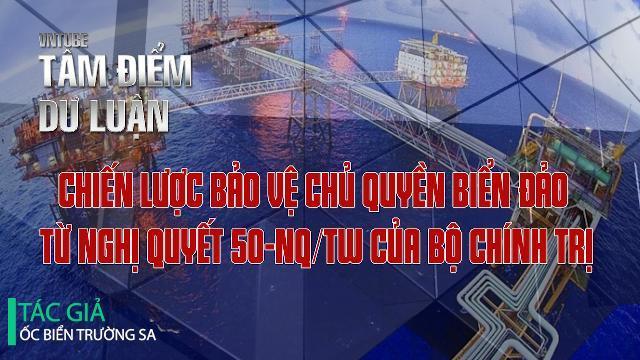 Chiến lược bảo vệ chủ quyền biển đảo từ nghị quyết 50-NQ/TW của Bộ Chính trị