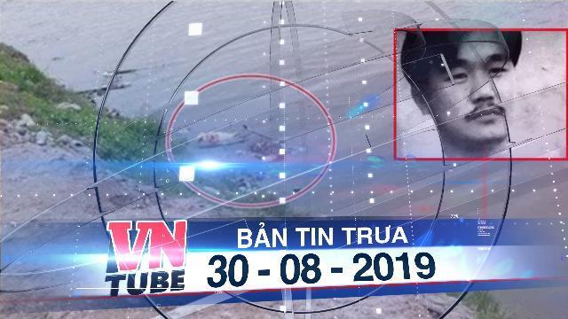 Bản tin VnTube trưa 30-08-2019: Điều tra vụ thi thể một nhà báo trôi trên sông ở quận 2