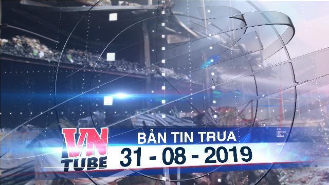 Bản tin VnTube trưa 31-08-2019: Kết quả test nhanh môi trường sau vụ cháy kho Rạng Đông