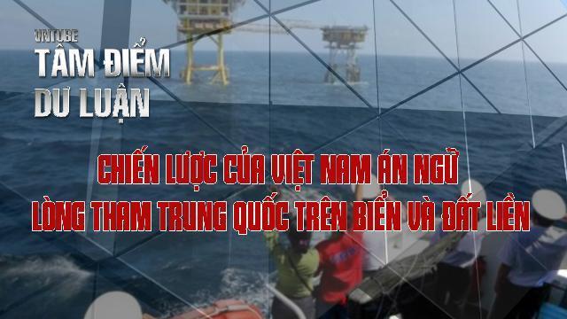 Chiến lược của Việt Nam án ngữ lòng tham Trung Quốc trên biển và đất liền