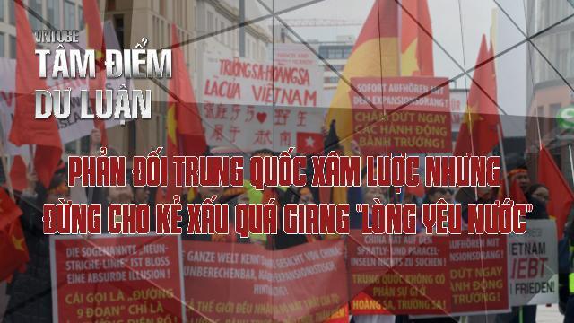 """Phản đối Trung Quốc xâm lược nhưng đừng cho kẻ xấu quá giang """"lòng yêu nước"""""""