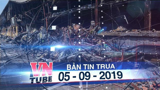 Bản tin VnTube trưa 05-09-2019: Vụ cháy Công ty Rạng Đông: Có chỗ thủy ngân vượt ngưỡng 30 lần